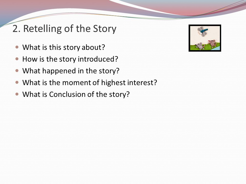 2. Retelling of the Story What is this story about