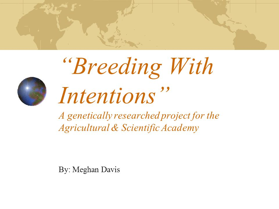 Breeding With Intentions A genetically researched project for the Agricultural & Scientific Academy
