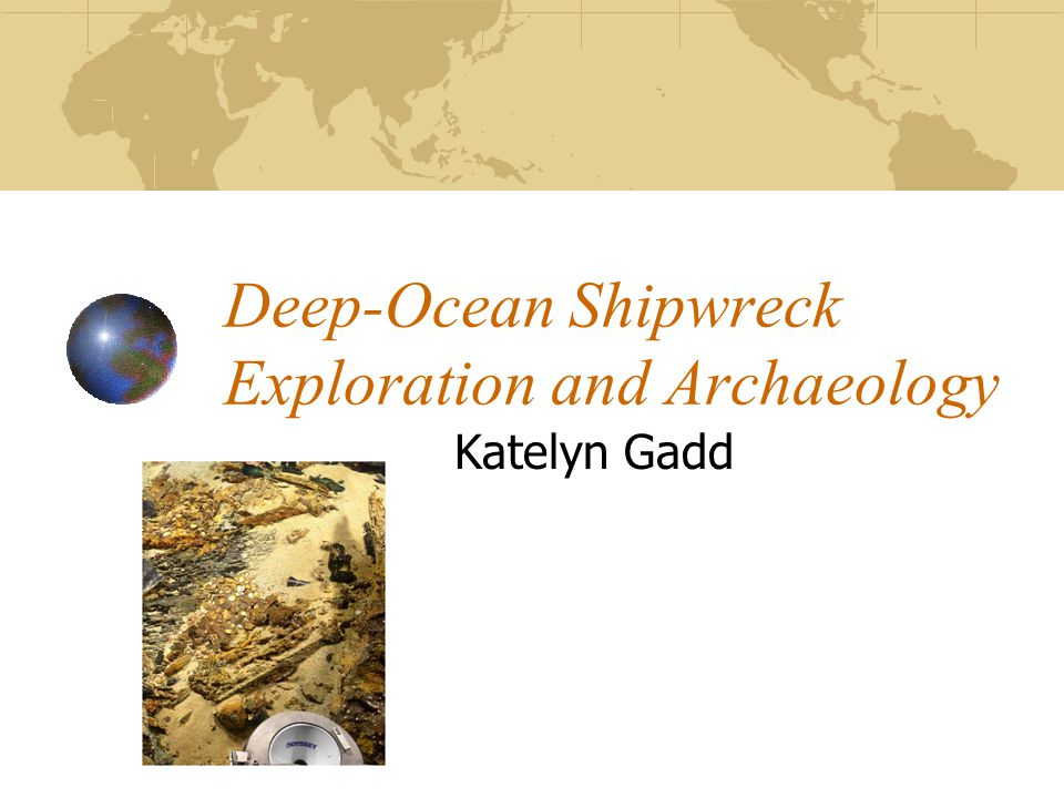 Deep-Ocean Shipwreck Exploration and Archaeology