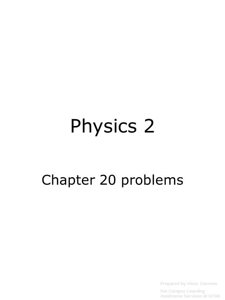 Physics 2 Chapter 20 problems Prepared by Vince Zaccone