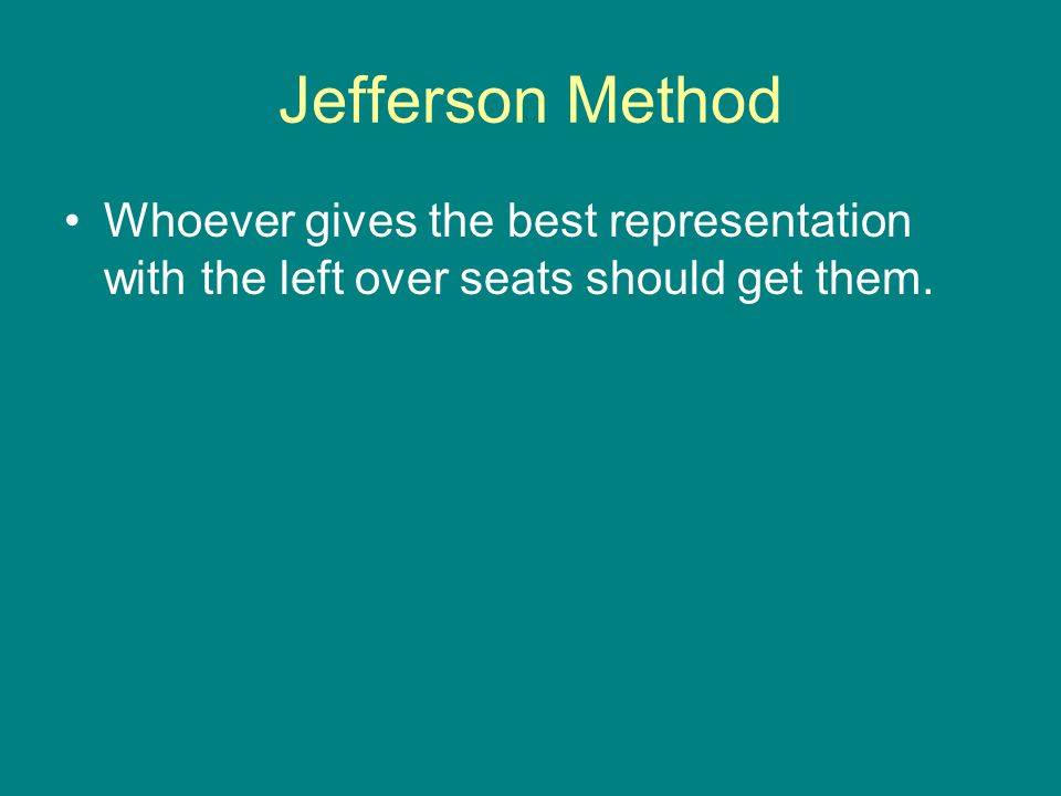 Jefferson Method Whoever gives the best representation with the left over seats should get them.