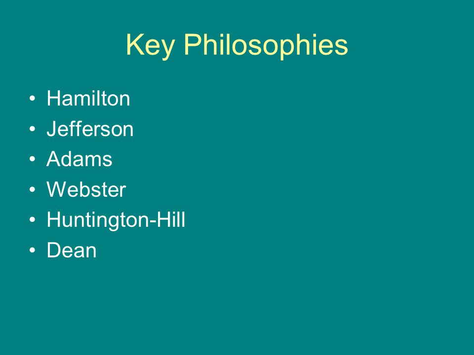 Key Philosophies Hamilton Jefferson Adams Webster Huntington-Hill Dean