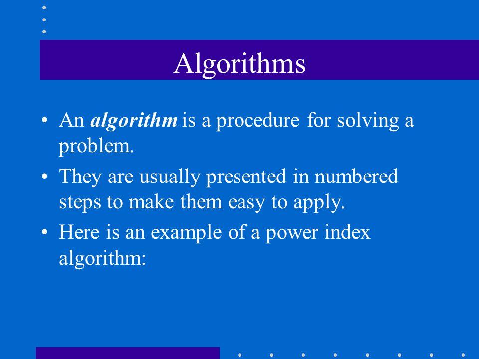 Algorithms An algorithm is a procedure for solving a problem.