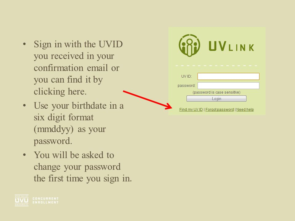 Sign in with the UVID you received in your confirmation  or you can find it by clicking here.