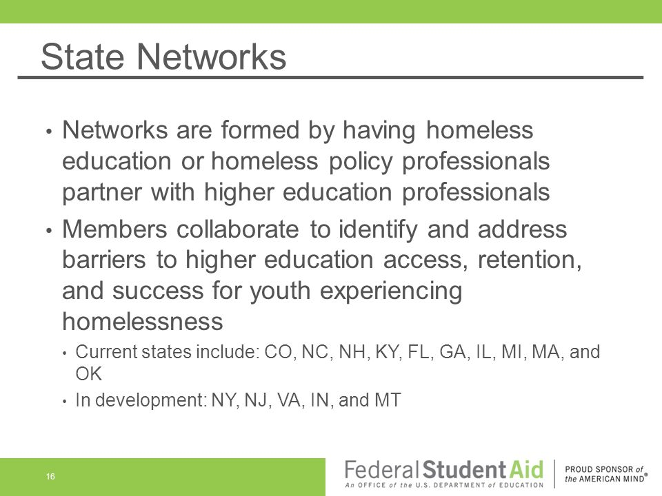 State Networks Networks are formed by having homeless education or homeless policy professionals partner with higher education professionals.