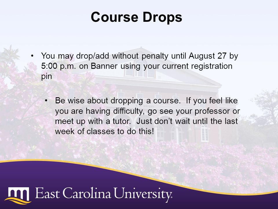 Course Drops You may drop/add without penalty until August 27 by 5:00 p.m. on Banner using your current registration pin.