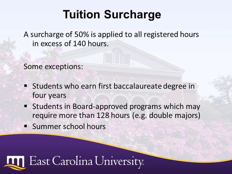 Tuition Surcharge A surcharge of 50% is applied to all registered hours in excess of 140 hours. Some exceptions: