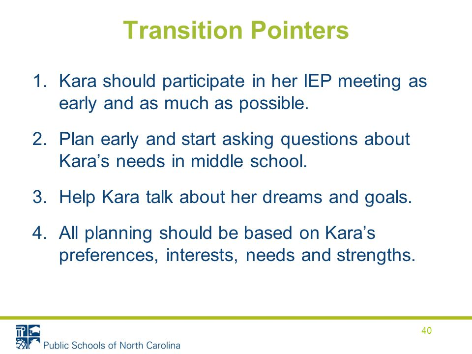 Transition Pointers Kara should participate in her IEP meeting as early and as much as possible.