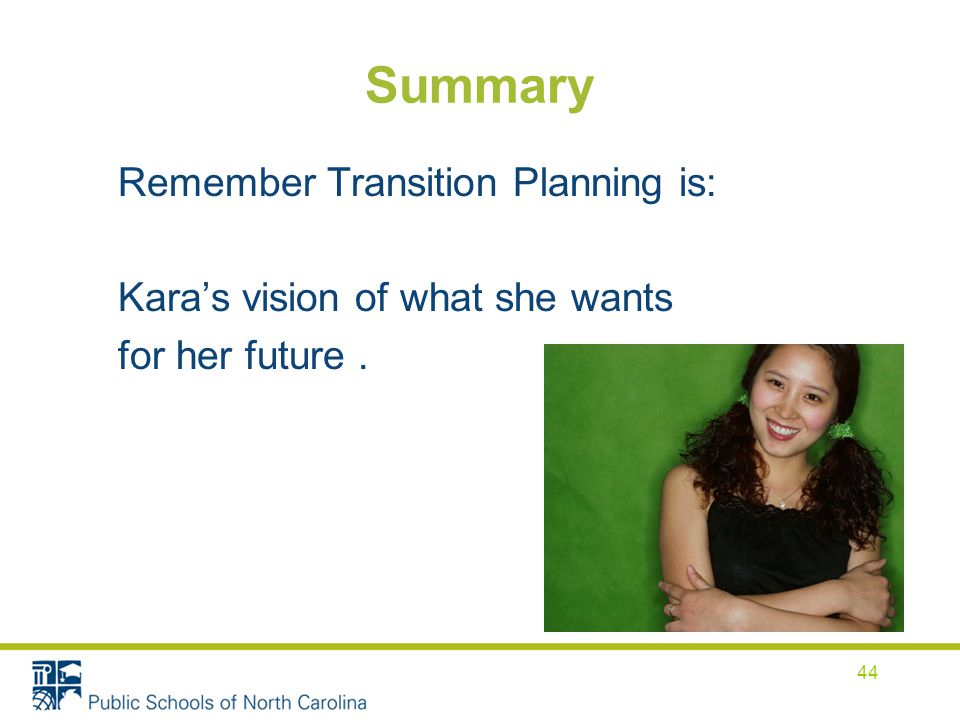 Summary Remember Transition Planning is: Kara's vision of what she wants for her future .