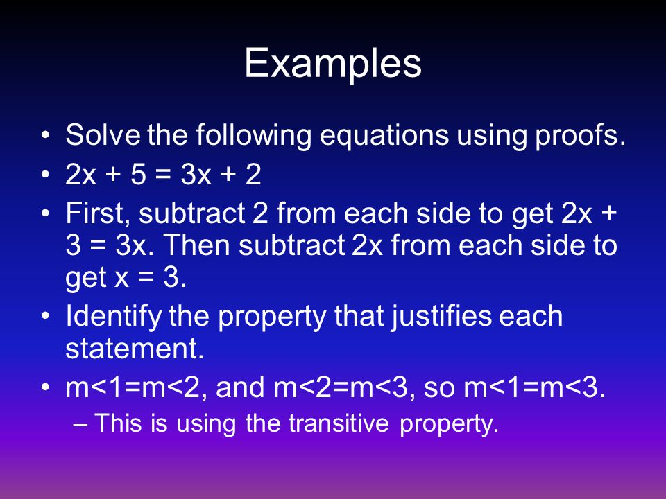 Examples Solve the following equations using proofs. 2x + 5 = 3x + 2