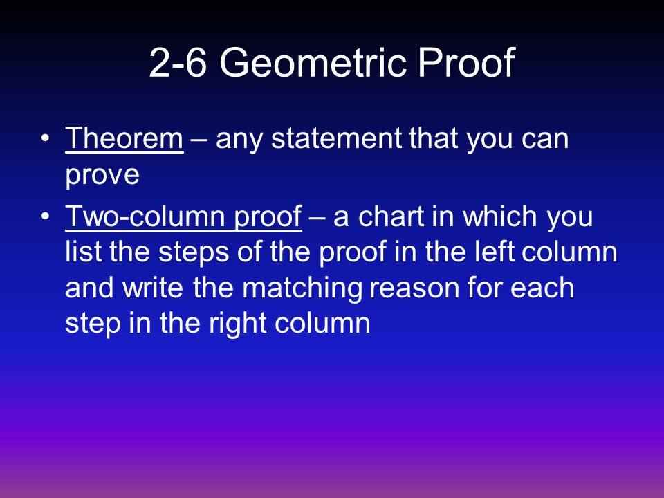 2-6 Geometric Proof Theorem – any statement that you can prove