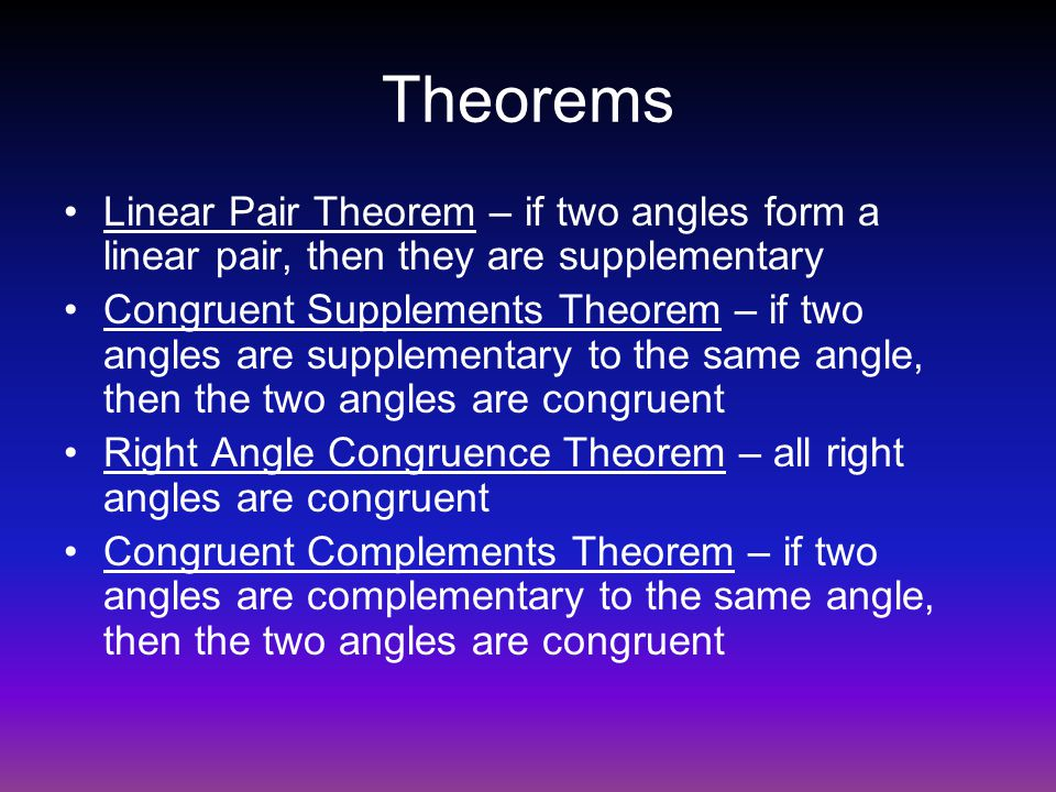 Theorems Linear Pair Theorem – if two angles form a linear pair, then they are supplementary.