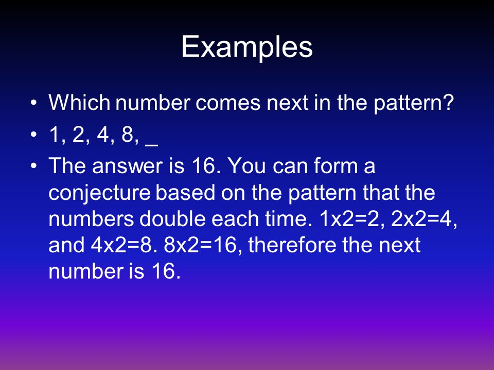 Examples Which number comes next in the pattern 1, 2, 4, 8, _