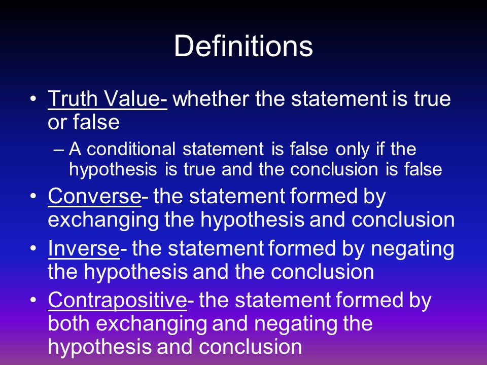 Definitions Truth Value- whether the statement is true or false