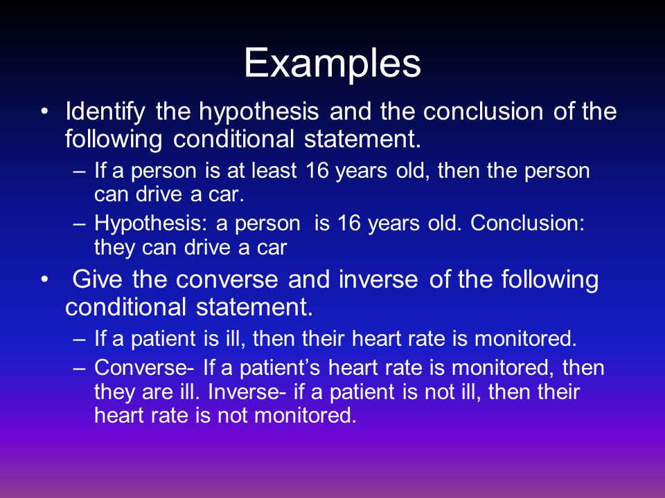Examples Identify the hypothesis and the conclusion of the following conditional statement.