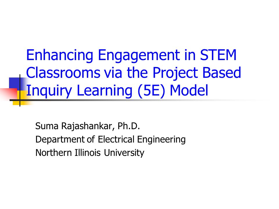 Enhancing Engagement in STEM Classrooms via the Project Based Inquiry Learning (5E) Model