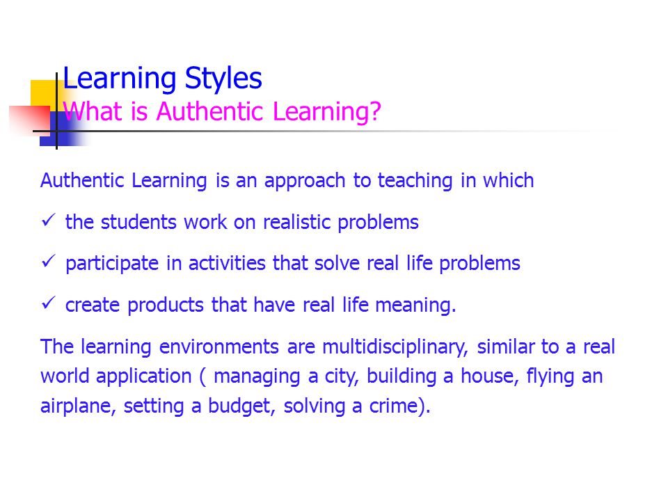 Learning Styles What is Authentic Learning