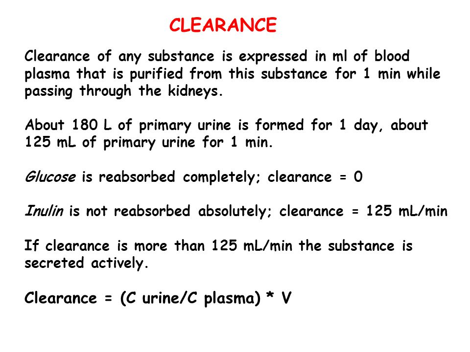 CLEARANCE Clearance = (C urine/C plasma) * V