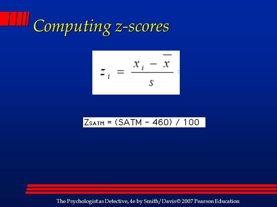 Computing z-scores The Psychologist as Detective, 4e by Smith/Davis © 2007 Pearson Education