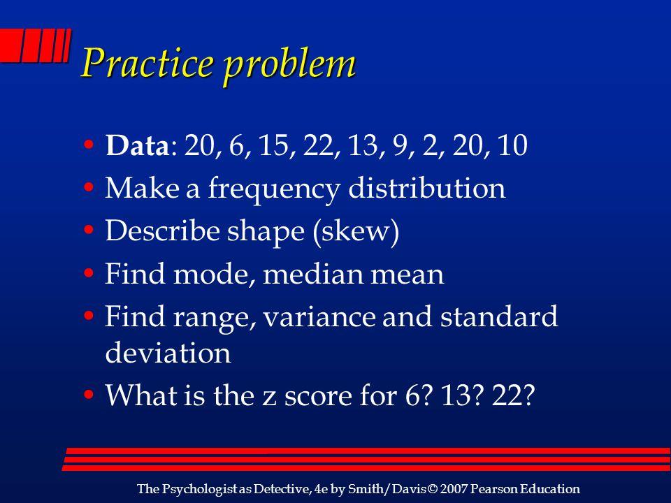 Practice problem Data: 20, 6, 15, 22, 13, 9, 2, 20, 10