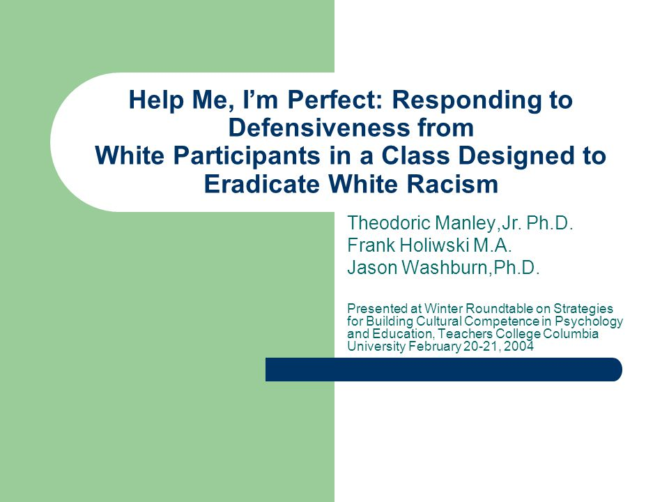 Help Me, I'm Perfect: Responding to Defensiveness from White Participants in a Class Designed to Eradicate White Racism