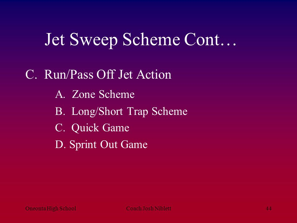 Jet Sweep Scheme Cont… C. Run/Pass Off Jet Action A. Zone Scheme