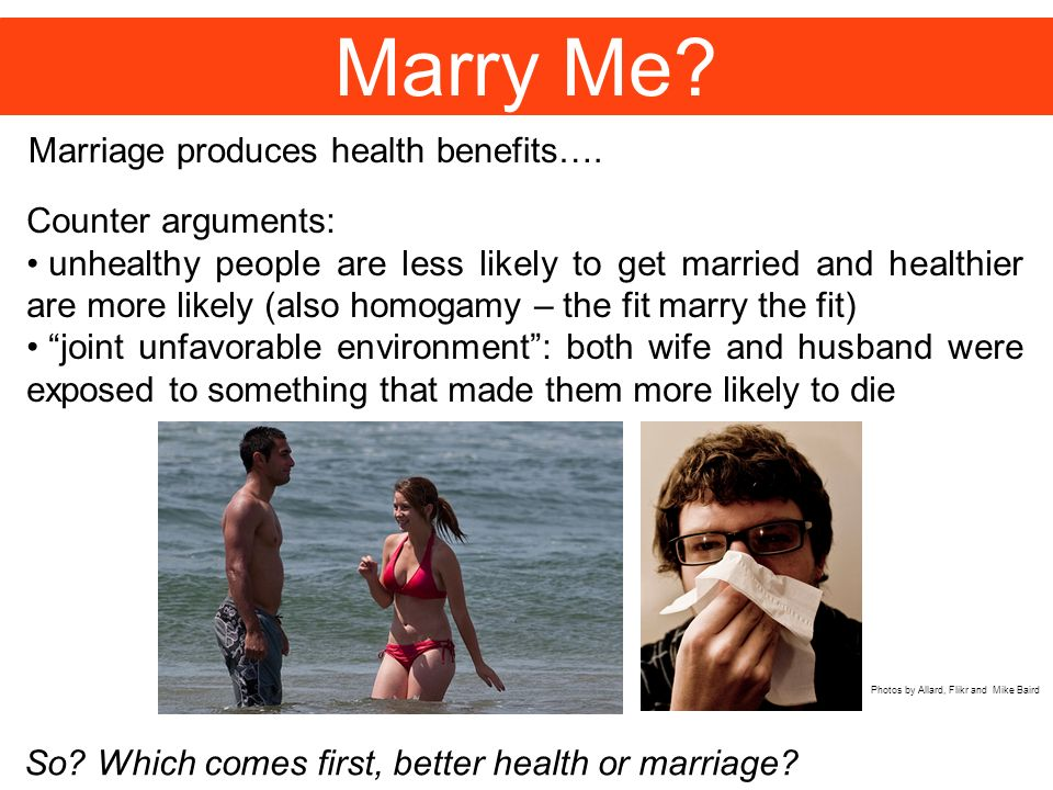 Marry Me Marriage produces health benefits…. Counter arguments: