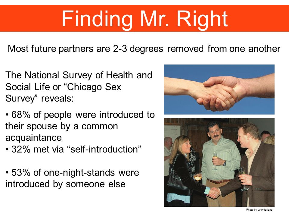 Finding Mr. Right Most future partners are 2-3 degrees removed from one another.