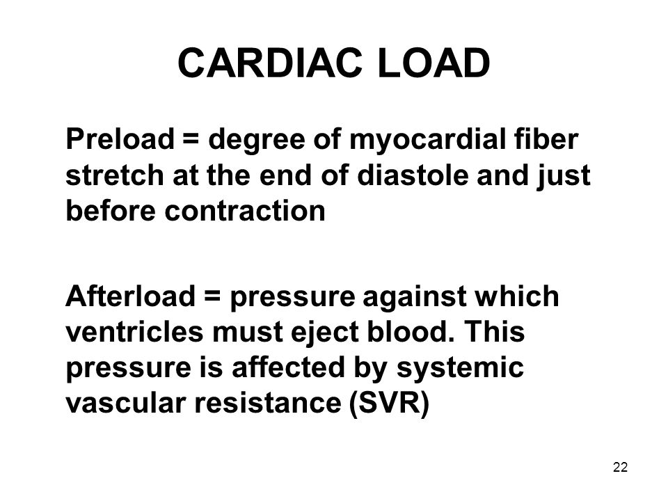 CARDIAC LOAD Preload = degree of myocardial fiber stretch at the end of diastole and just before contraction.