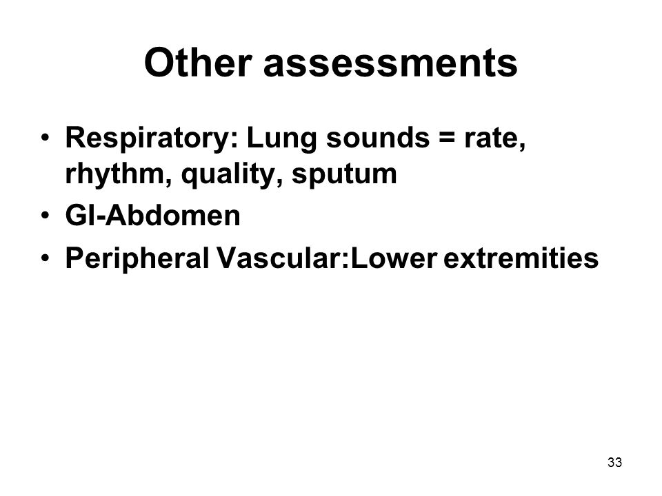 Other assessments Respiratory: Lung sounds = rate, rhythm, quality, sputum.
