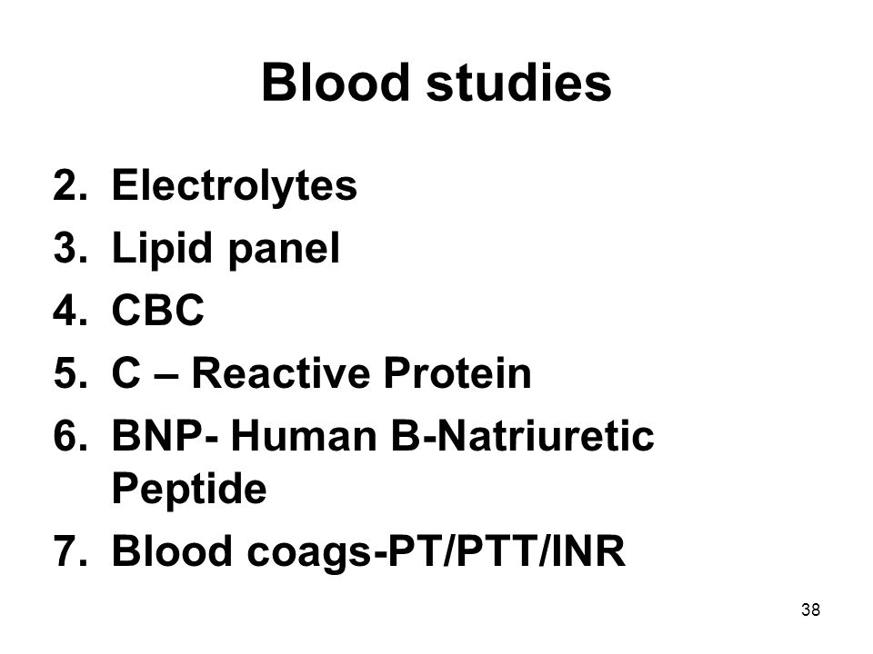 Blood studies Electrolytes Lipid panel CBC C – Reactive Protein