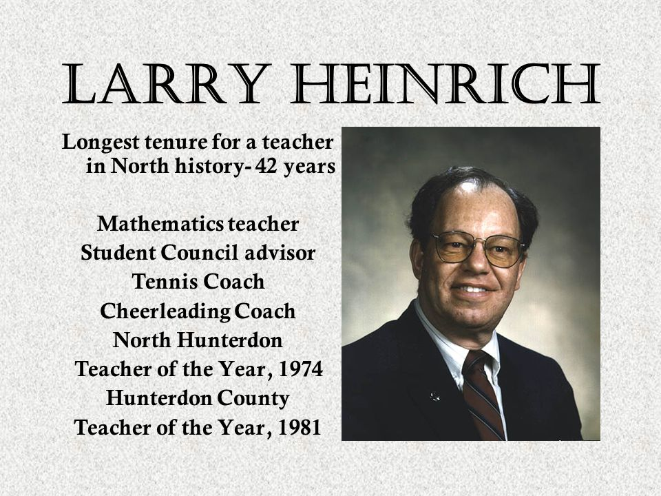 Larry heinrich Longest tenure for a teacher in North history- 42 years