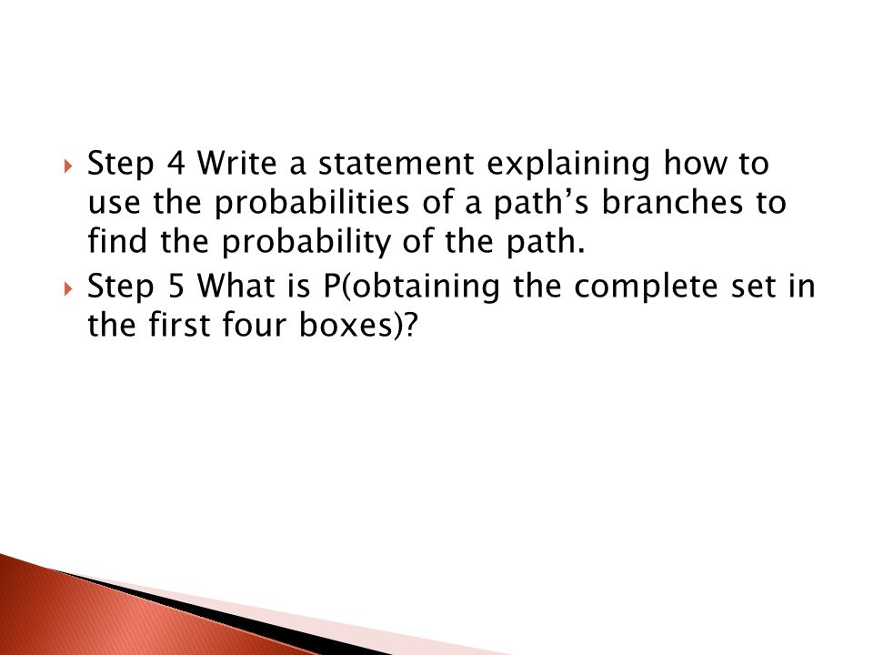 Step 4 Write a statement explaining how to use the probabilities of a path's branches to find the probability of the path.