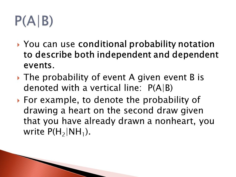 P(A|B) You can use conditional probability notation to describe both independent and dependent events.