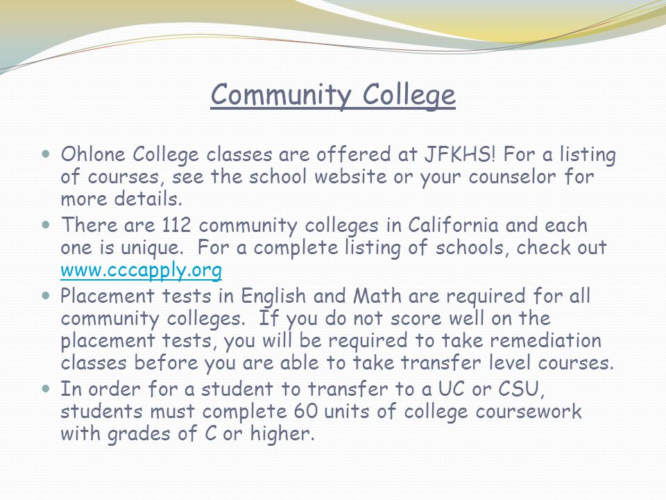 Community College Ohlone College classes are offered at JFKHS! For a listing of courses, see the school website or your counselor for more details.