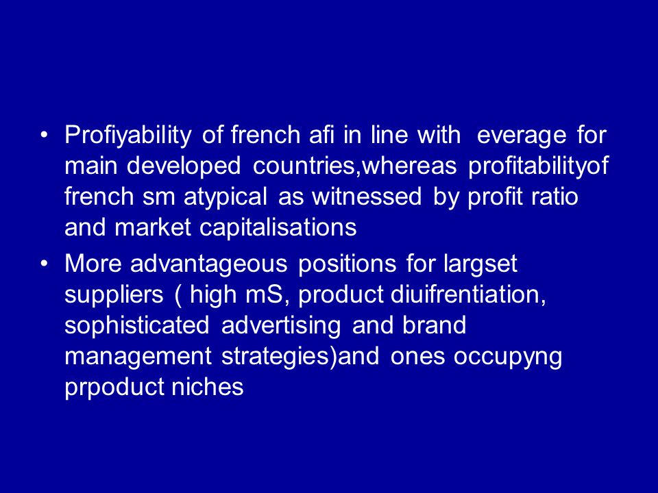 Profiyability of french afi in line with everage for main developed countries,whereas profitabilityof french sm atypical as witnessed by profit ratio and market capitalisations