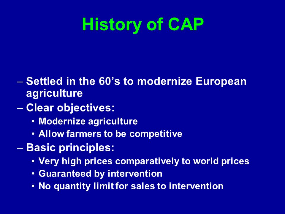 History of CAP Settled in the 60's to modernize European agriculture