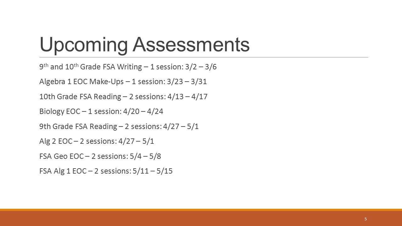 Upcoming Assessments 9th and 10th Grade FSA Writing – 1 session: 3/2 – 3/6. Algebra 1 EOC Make-Ups – 1 session: 3/23 – 3/31.
