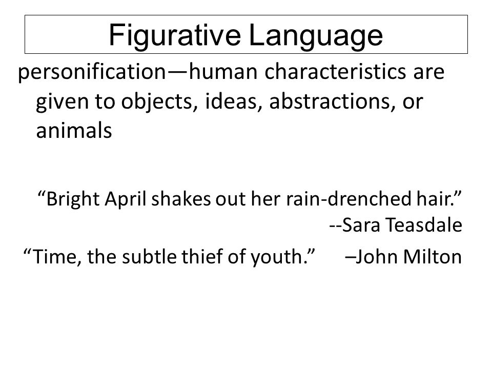 Figurative Language personification—human characteristics are given to objects, ideas, abstractions, or animals.