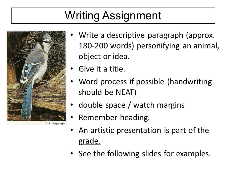 Writing Assignment Write a descriptive paragraph (approx. 180-200 words) personifying an animal, object or idea.