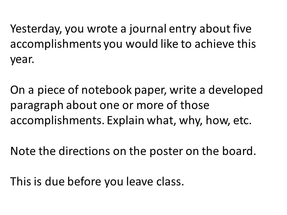 Yesterday, you wrote a journal entry about five accomplishments you would like to achieve this year.