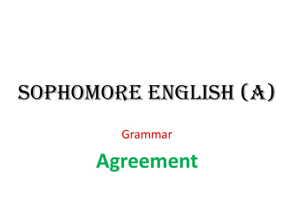 Sophomore English (A) Grammar Agreement