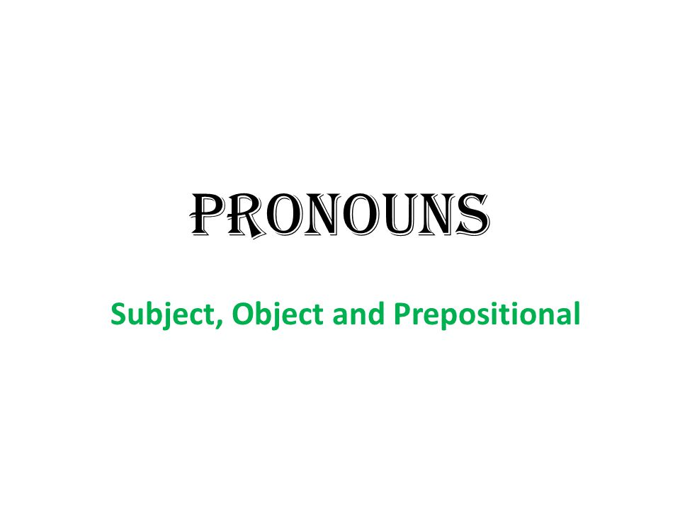 Subject, Object and Prepositional
