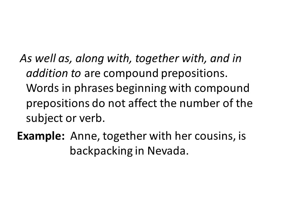 As well as, along with, together with, and in addition to are compound prepositions.