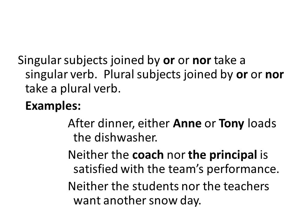 Singular subjects joined by or or nor take a singular verb