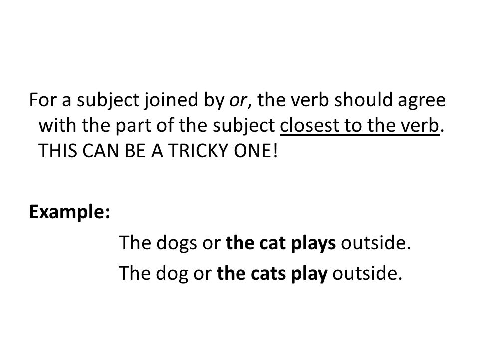For a subject joined by or, the verb should agree with the part of the subject closest to the verb.
