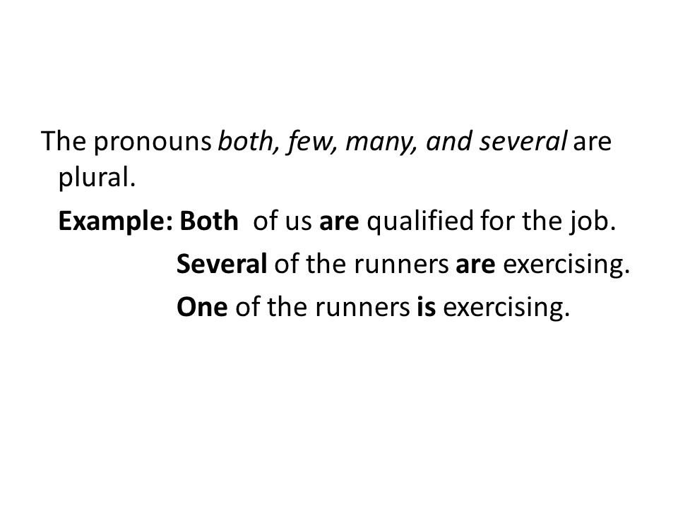 The pronouns both, few, many, and several are plural