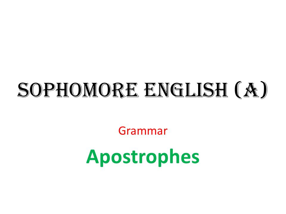 Sophomore English (A) Grammar Apostrophes