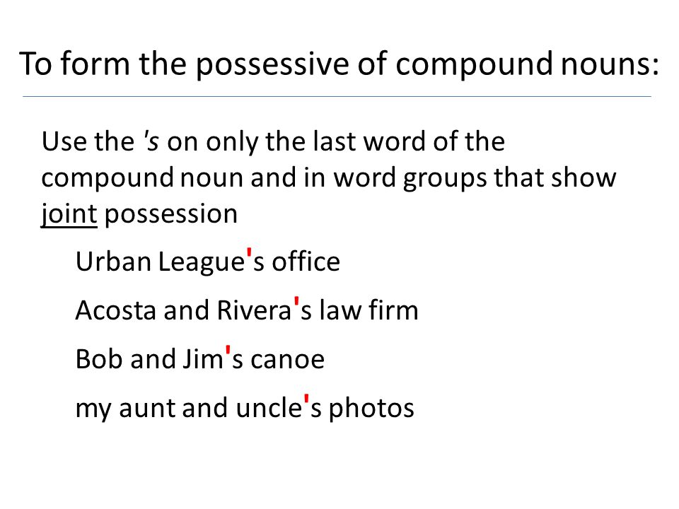 To form the possessive of compound nouns: