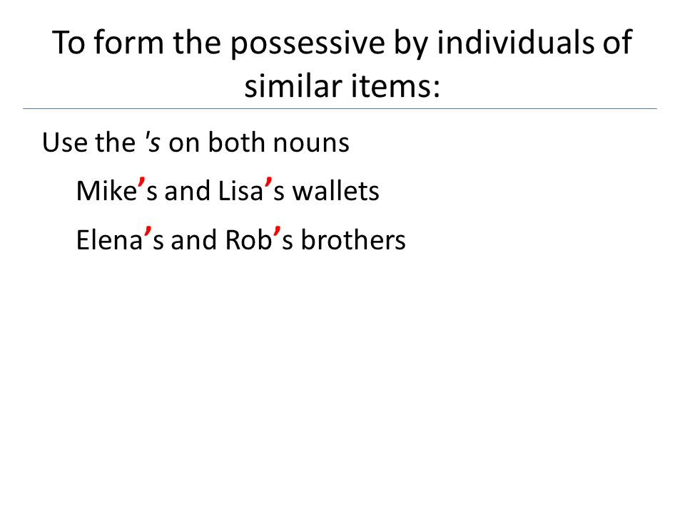 To form the possessive by individuals of similar items: